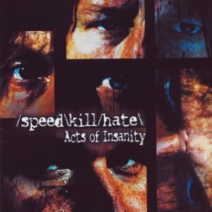 """""""Acts Of Insanity"""" by Speed\Kill\Hate"""