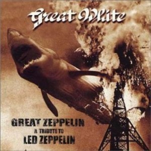 """""""Great Zeppelin: A Tribute To Led Zeppelin"""" by Great White"""