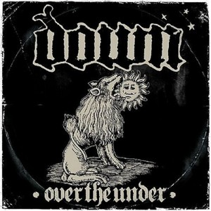 """Over The Under"" by Down"