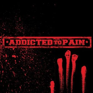 """Addicted To Pain"" by Addicted To Pain"