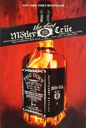 """""""The Dirt: Confessions Of The Worlds Most Dangerous Band"""" by Motley Crue with Neil Strauss"""