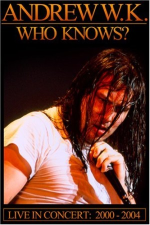 """""""Who Knows? Live In Concert: 2000-2004"""" by Andrew W.K."""