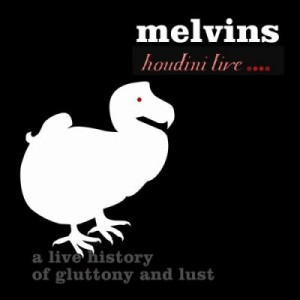 """Houdini Live 2005: A Live History Of Gluttony And Lust"" by The Melvins"