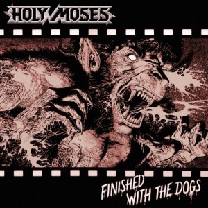 """Finished With The Dogs"" by Holy Moses"