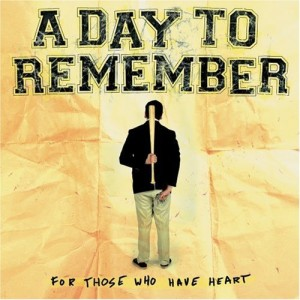 """""""For Those Who Have Heart"""" by A Day To Remember"""