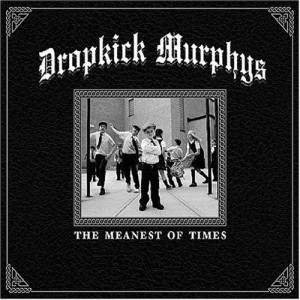 """""""The Meanest Of Times"""" by The Dropkick Murphy's"""