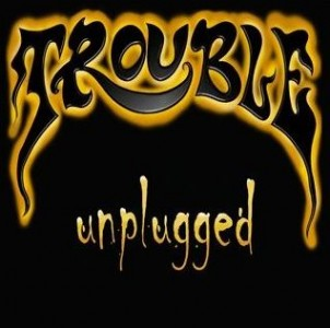 """Unplugged"" by Trouble"