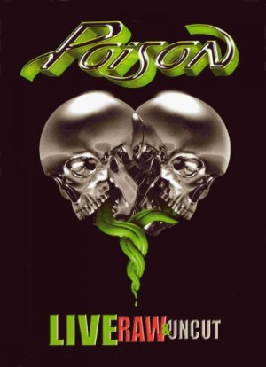 """""""Live Raw and Uncut"""" by Poison"""