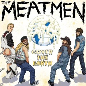 """""""Cover The Earth"""" by The Meatmen"""