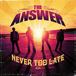 """Never Too Late"" by The Answer"