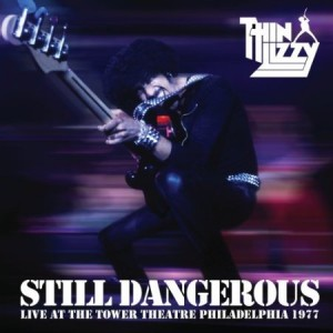 """Still Dangerous – Live At The Tower Theater Philadelphia 1977"" by Thin Lizzy"