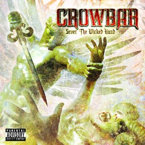 """Sever The Wicked Hand"" by Crowbar"