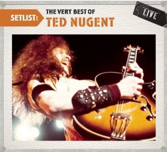 """""""Setlist: The Very Best Of Ted Nugent – Live"""" by Ted Nugent"""