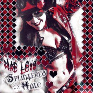 """Mad Love"" (Single) by Splintered Halo"